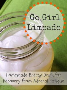 Go Girl Limeade: Homemade Energy Drink for Adrenal Fatigue Recovery - I am trying this Right Now!