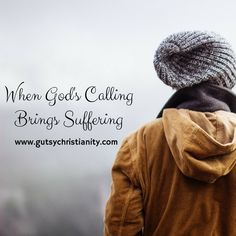 Gutsy | Christianity | Blog : When God's Calling Brings Suffering