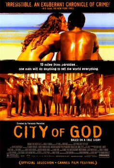 City of God (2002)- this movie started my journey into Foreign films.....tragic, raw and powerful.