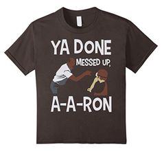 Kids Ya Done Messed Up, A-A-Ron! T-Shirt 10 Asphalt - Brought to you by Avarsha.com