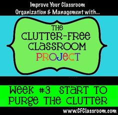 Clutter-Free Classroom: The Clutter-Free Classroom Project: Week #3 Challenge {START PURGING}