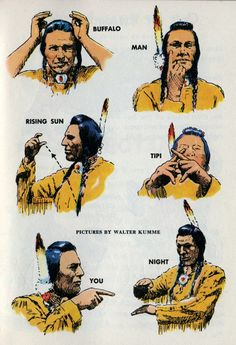 Native American Sign Language 1954 ~ Indian sign language Once we had many Indian tribes in our country. They did not all speak the same language. But with sign language, one tribe could understand another. Here are some things they would say. Sunset, yes Native American Cherokee, Native American Pictures, Native American Symbols, Native American History, American Indians, Native American Horses, Native American Beauty, American Women, Indian Sign Language