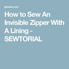 How to Sew An Invisible Zipper With A Lining - SEWTORIAL