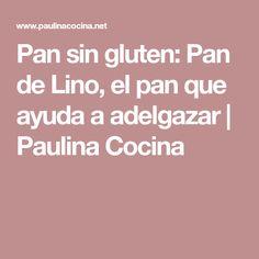 Pan sin gluten: Pan de Lino, el pan que ayuda a adelgazar | Paulina Cocina