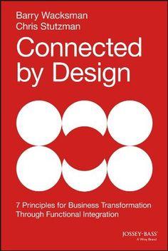 Connected by Design: Seven Principles for Business Transformation Through Functional Integration von Barry Wacksman, http://www.amazon.de/dp/B00JUUZHI6/ref=cm_sw_r_pi_dp_RcE7ub1VW0Q7W