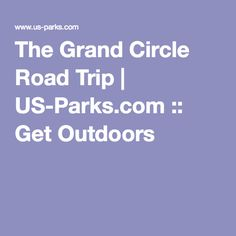 The Grand Circle Road Trip | US-Parks.com :: Get Outdoors