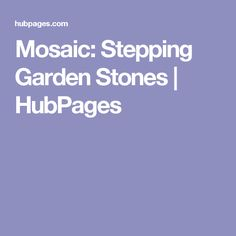 Mosaic: Stepping Garden Stones | HubPages