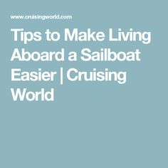 Tips to Make Living Aboard a Sailboat Easier | Cruising World