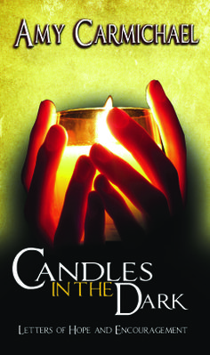 For the last twenty years of her life, Amy Carmichael was in constant pain and confined to her room. During this time she kept in touch with friends, and Candles in the Dark provides selected extracts from this rich correspondence.