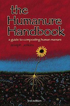 The Humanure Handbook: A Guide to Composting Human Manure...