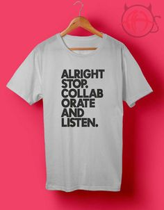 Alright Stop Collaborate And Listen T Shirt //Price: $14.50