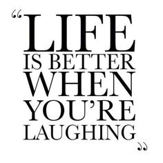 Life is better ~ #laughing