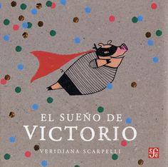 sueño de Victorio -Victorio, el simpático cerdito volador con pijama de rayas, antifaz negro y capa roja, es el protagonista de esta historia sin texto. Tendrá un sueño evocador que transportará al lector a mundos imaginarios, donde una sorpresa lleva a otra-EDITORIAL FCE