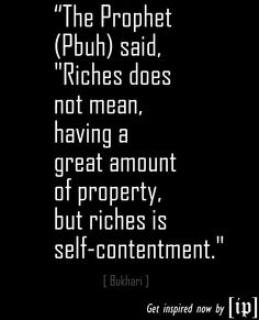 """""""The Prophet (SallAllahu Alaihi Wasallam) said, """"Riches does not mean, having a great amount of property, but riches is self-contentment. Apj Quotes, Some Quotes, Quotes To Live By, Qoutes, Islamic Quotes, Religious Quotes, Peace Be Upon Him, Hadith, Alhamdulillah"""