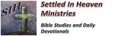 Looking For Lessons and Devotionals From Settled In Heaven Ministries? Settled In Heaven Ministries Now Contributes Various Lessons and Devotionals  To The Following Blogs… The Christian Gazette My Delight and My Counsellors Web Portal ChristianBlessings