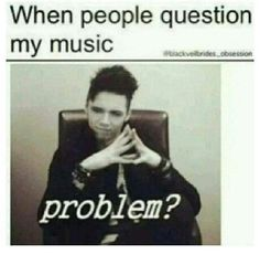 you got a problem with my music? Guess what?  I don't care. (: