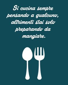 """Si cucina sempre pensando a qualcuno, altrimenti stai solo preparando da mangiare."" Cooking is always thinking of someone, otherwise you're just getting ready to eat."