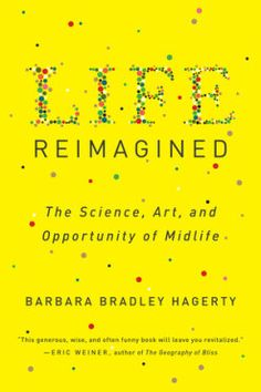 Life Reimagined: The Science, Art, and Opportunity of Midlife Brene Brown Books, The Power Of Vulnerability, Life Reimagined, Daring Greatly, Hurt Feelings, New Relationships, Life Purpose, Inevitable, Reading Lists