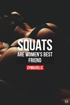 gymaaholic:  Squats are women's BEST friend ! True story. http://www.gymaholic.co