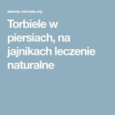 Torbiele w piersiach, na jajnikach leczenie naturalne Healthy Tips, Good To Know, Health And Beauty, Natural Remedies, Health Fitness, Hair Beauty, Herbs, How To Plan, Life