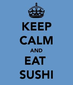"""Keep Calm and Eat Sushi"" Sushi Quotes, Japanese Steakhouse, My Sushi, My Life Quotes, Describe Me, Calm Down, Food Humor, Make More Money, Going Crazy"