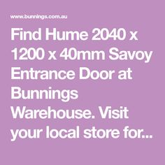 Find Hume 2040 x 1200 x 40mm Savoy Entrance Door at Bunnings Warehouse. Visit your local store for the widest range of building & hardware products.