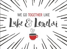 You and your boyfriend/fiancee/husband go together like one of the greatest, fast-talking couples addicted to coffee in the universe - Luke