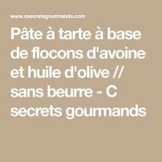 Pâte à tarte à base de flocons d'avoine et huile d'olive // sans beurre - C secrets gourmands