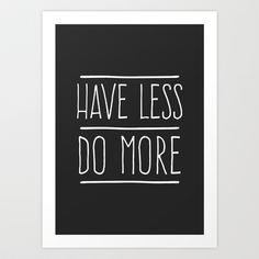 'Have Less Do More' Art Print by WordQuirk #poster #typography #inspiration #Society6