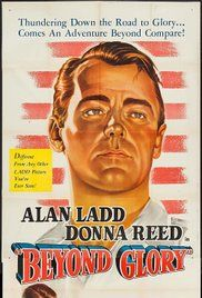 BEYOND GLORY (1948) - Alan Ladd - Donna Reed - George Macready - George Couloures - Harold Vermiltea - Henry Travers – Tom Neal – Conrad Janis – Audie Mujrphy – Sean McClory – Russell Arms (uncredited) – Noel Neill (uncredited) – Paul Picerni (uncredited) – Kenneth Tobey (uncredited) - Screenplay by Charles Marquis Warren & Jonathan Latimer & William Wister Haines - Produced by Robert Fellows - Directed by John Farrow - Paramount - Movie Poster.