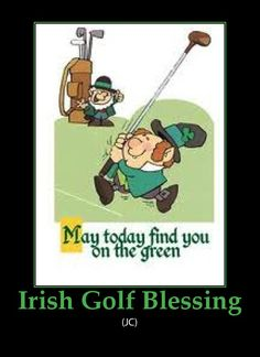 """An Irish Golf Blessing - """"May the fairway rise to meet you. May the wind be always at your back. May you birdie, eagle and ace. May your putt fall straight into the cup. And until we golf again, may you miss all the sand traps and hazards of life. Patrick Quotes, Funny Emails, Golf Card Game, Golf Etiquette, Dubai Golf, Golf Green, Golf Practice, Golf Theme, Humor"""