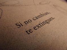 .If you do not change, you extinguish