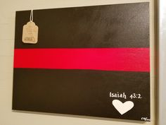 """""""When thou passest through the waters, I will be with thee; and through the rivers, they shall not overflow thee: when thou walkest through the fire, thou shalt not be burned; neither shall the flame kindle upon thee."""" 19 x 18 mounted canvas Red Line. $55"""