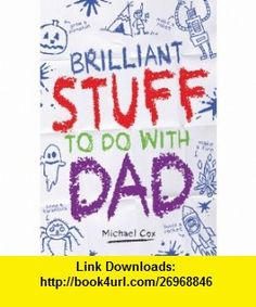 Brilliant Stuff to Do With Dad (9781407129310) Michael Cox , ISBN-10: 1407129317  , ISBN-13: 978-1407129310 ,  , tutorials , pdf , ebook , torrent , downloads , rapidshare , filesonic , hotfile , megaupload , fileserve