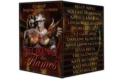 Stoking the Flames: 13 Tales of Dragons, Destiny and Desire by [Mills, Julia , Abell, Kelly, Barner, Solease M. , Barton, Kathi S. , Boulanger, Linda , Cates, Isobelle, Garland, L.J. , Kuncytes, Darlene , Lawrencovna, Andi , Owens, Tricia, Kate Richards,  Kali Willows,  Victoria Zak ]