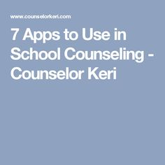 7 Apps to Use in School Counseling - Counselor Keri