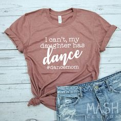 dance mom shirt dance mom dance gifts I cant my daughter has dance ballet mom shirt dance mom - Funny Mom Shirts - Ideas of Funny Mom Shirts - dance mom shirt dance mom dance gifts I can't my daughter has dance ballet mom shirt dance mom Dance Hip Hop, Dance Mom Shirts, Cheer Mom Shirts, Sassy Shirts, Teacher Shirts, Dance Aesthetic, Dance Gifts, Dance Teacher Gifts, Cheerleading Gifts