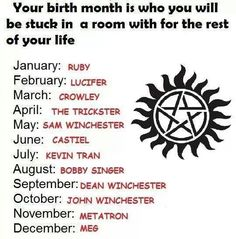 Guys I'm September!!! Guys I got Dean!!! Dhwhfiebfdi I NEVER GET GOOD THINGS WITH MY BIRTH MONTH. NEVER!!!