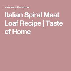 Italian Spiral Meat Loaf Recipe | Taste of Home