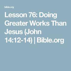 Lesson 76: Doing Greater Works Than Jesus (John 14:12-14) | Bible.org