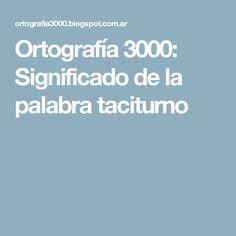 Ortografía 3000: Significado de la palabra taciturno