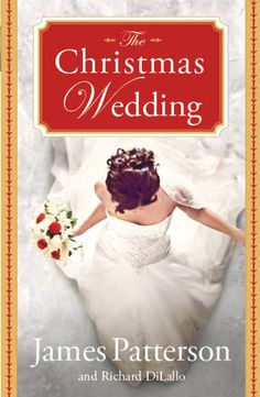 The Christmas Wedding, by James Patterson and Richard DiLallo