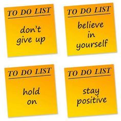 To Do List: don't give up ... believe in yourself ... hold on ... stay positive