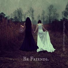 Old World Witchcraft: Be Friends - One must always learn to embrace their dark side, as well as their light side..it evens things out.