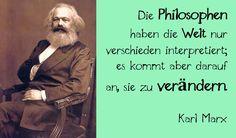 """""""Die Philosophen haben die Welt nur verschieden interpretiert; es kommt aber darauf an, sie zu verändern."""" - Karl Marx, deutscher Gesellschaftstheoretiker und #Philosoph"""