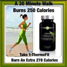 A 30 minute walk burns 250 calories. Take 1 Thermofit burn an extra 278 calories.