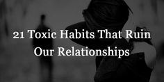 21 Toxic Habits That Ruin Our Relationships