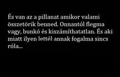 Van az a pillanat. Truth Hurts, It Hurts, Qoutes, Funny Quotes, Sad Life, Short Quotes, Karma, Funny Pictures, Tumblr