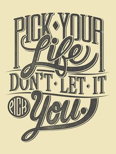 """It's easy to forget. But you remember. Just like this hand-printed silkscreen poster says, """"Pick your life. Don't let it pick you. Great Quotes, Quotes To Live By, Me Quotes, Motivational Quotes, Inspirational Quotes, Quotes Images, Famous Quotes, Motivational Speakers, Beauty Quotes"""