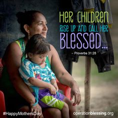 """""""Her children rise up and call her blessed."""" Proverbs 31:28. Thank you to all the mothers who make a difference from Operation Blessing."""